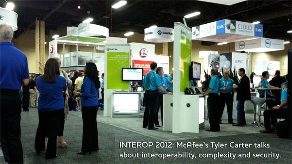 Interop 2012: McAfee's Tyler Carter Talks About Interoperability, Complexity and Security