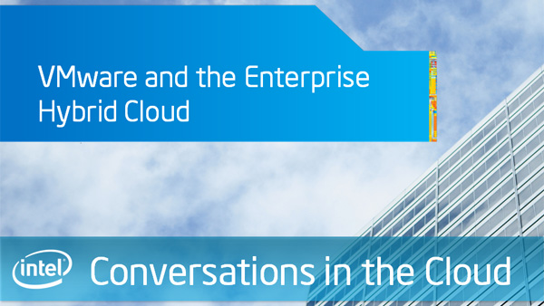 VMware and the Enterprise Hybrid Cloud – Intel Conversations in the Cloud – Episode 36