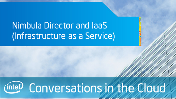 Nimbula Director and IaaS (Infrastructure as a Service) – Intel Conversations in the Cloud – Episode 39
