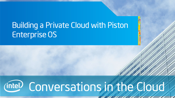 Building a Private Cloud with Piston Enterprise OS – Intel Conversations in the Cloud – Episode 41