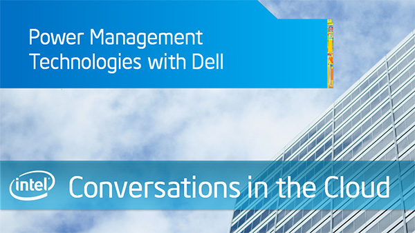 Power Management Technologies with Dell &#8211; Intel Conversations in the Cloud &#8211; Episode 46