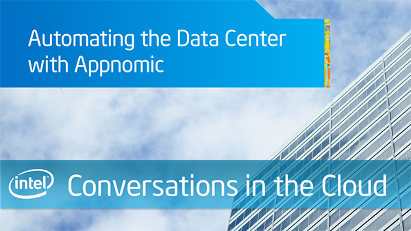 Automating the Data Center with Appnomic – Intel Conversations in the Cloud – Episode 48