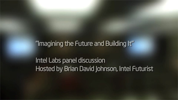 IDF2012 &#8211; Intel Labs Panel Discussion with Brian David Johnson, Intel Futurist