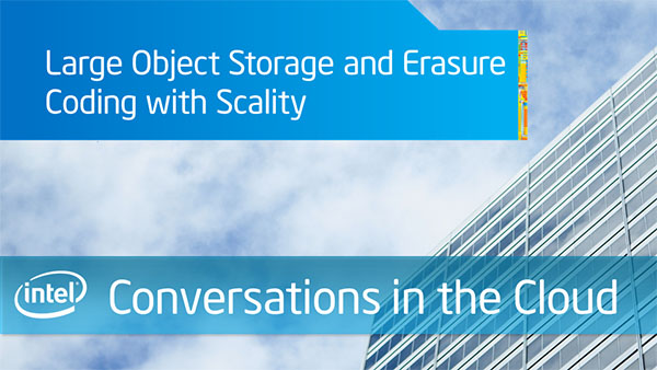 Large Object Storage and Erasure Coding with Scality  Intel Conversations in the Cloud &#8211; Episode 53