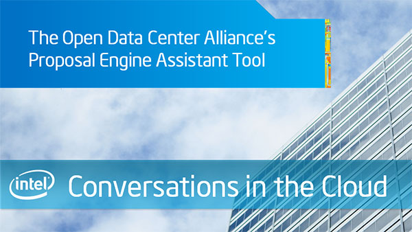 The Open Data Center Alliance's Proposal Engine Assistant Tool – Intel Conversations in the Cloud – Episode 43