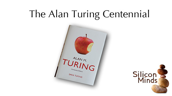 Silicon Minds: The Alan Turing Centennial