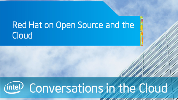 Red Hat on Open Source and the Cloud – Intel Conversations in the Cloud – Episode 37